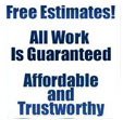 Free Estimates, Guaranteed work, Affordable and Reliable